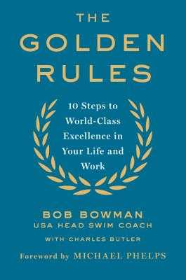 The Golden Rules: Finding World-Class Excellence in Your Life and Work - Bowman, Bob, and Butler, Charles