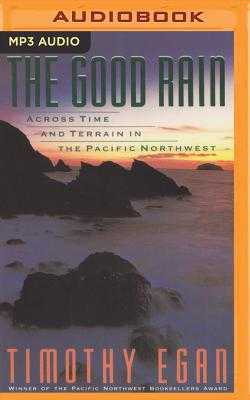 The Good Rain: Across Time and Terrain in the Pacific Northwest - Egan, Timothy, and Gardner, Grover, Professor (Read by)