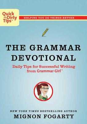 The Grammar Devotional: Daily Tips for Successful Writing from Grammar Girl (Tm) - Fogarty, Mignon