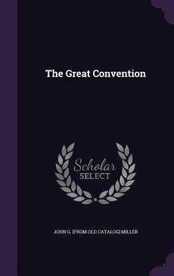 The Great Convention - Miller, John G