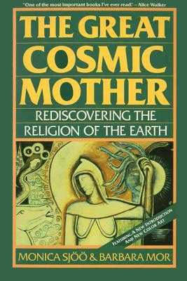 The Great Cosmic Mother: Rediscovering the Religion of the Earth - Sjoo, Monica, and Mor, Barbara
