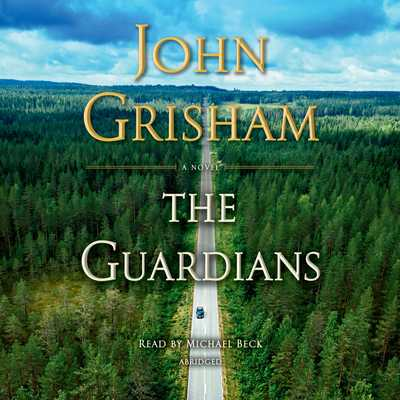 The Guardians - Grisham, John, and Beck, Michael (Read by)