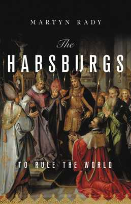 The Habsburgs: To Rule the World - Rady, Martyn