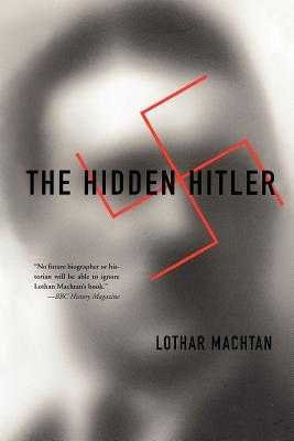 The Hidden Hitler - Machtan, Lothar, PH.D.