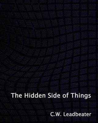 The Hidden Side of Things - Leadbeater, C W