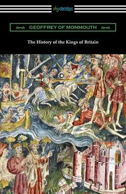 The History of the Kings of Britain - Geoffrey of Monmouth