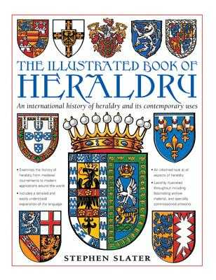 The Illustrated Book of Heraldry: An International History of Heraldry and Its Contemporary Uses - Slater, Stephen