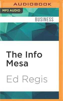 The Info Mesa: Science, Business, and New Age Alchemy on the Santa Fe Plateau - Regis, Ed, and Sluyter, Dean (Read by)