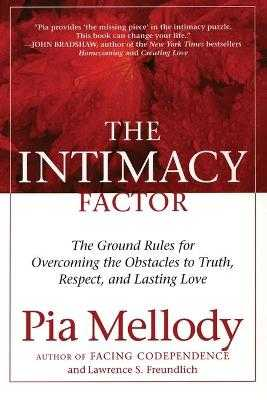 The Intimacy Factor: The Ground Rules for Overcoming the Obstacles to Truth, Respect, and Lasting Love - Mellody, Pia, and Freundlich, Lawrence S