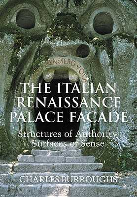 The Italian Renaissance Palace Facade: Structures of Authority, Surfaces of Sense - Burroughs, Charles