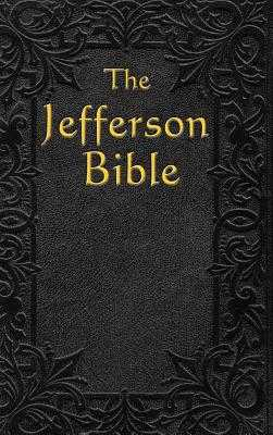 The Jefferson Bible: The Life and Morals of - Jefferson, Thomas