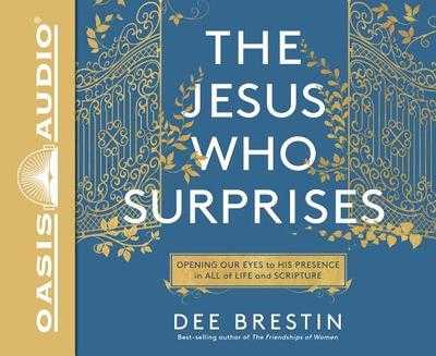 The Jesus Who Surprises (Library Edition): Opening Our Eyes to His Presence in All of Life and Scripture - Brestin, Dee, and Richardson, Ann (Narrator)