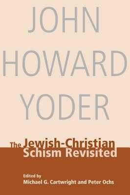 The Jewish-Christian Schism - Yoder, John Howard, and Cartwright, Michael G (Editor), and Ochs, Peter (Editor)