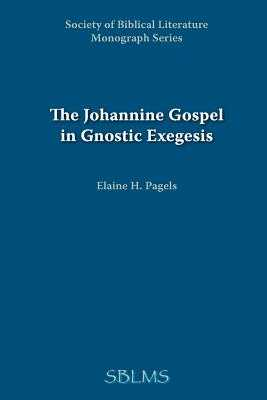 The Johannine Gospel in Gnostic Exegesis: Heracleon's Commentary on John - Pagels, Elaine