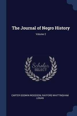 The Journal of Negro History; Volume 2 - Woodson, Carter Godwin, and Logan, Rayford Whittingham