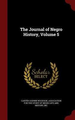 The Journal of Negro History, Volume 5 - Woodson, Carter Godwin, and Association for the Study of Negro Life (Creator)