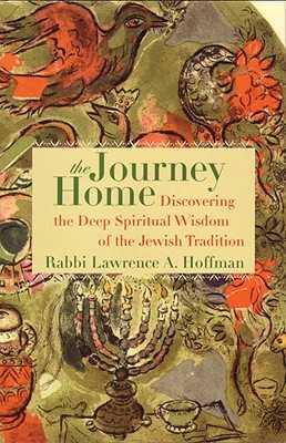 The Journey Home: Discovering the Deep Spiritual Wisdom of the Jewish Tradition - Hoffman, Lawrence A, Rabbi, PhD