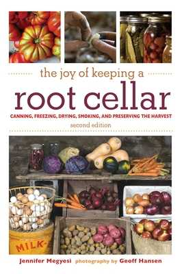 The Joy of Keeping a Root Cellar: Canning, Freezing, Drying, Smoking, and Preserving the Harvest - Megyesi, Jennifer