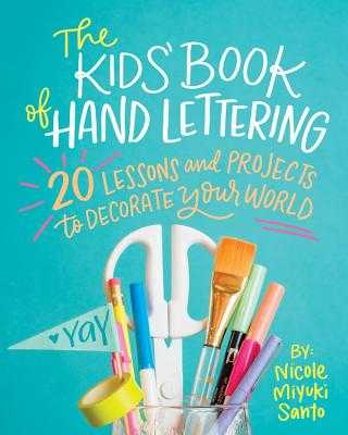 The Kids' Book of Hand Lettering: 20 Lessons and Projects to Decorate Your World - Santo, Nicole Miyuki