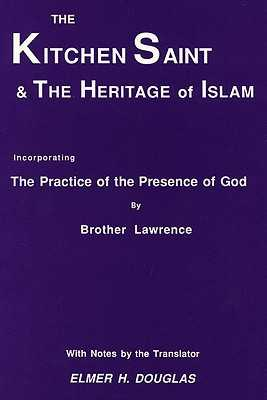 The Kitchen Saint and the Heritage of Islam: Incorporating the Practice of the Presence of God - Brother Lawrence, and Lawrence, and Hadidian, Dikran Y (Editor)