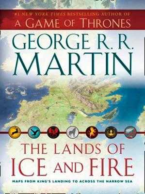 The Lands of Ice and Fire - Martin, George R.R.