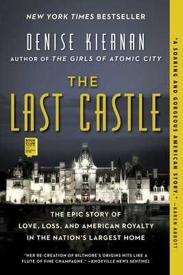 The Last Castle: The Epic Story of Love, Loss, and American Royalty in the Nation's Largest Home - Kiernan, Denise