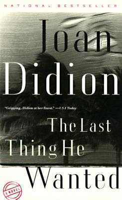 The Last Thing He Wanted - Didion, Joan