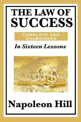 The Law of Success: In Sixteen Lessons: Complete and Unabridged - Hill, Napoleon