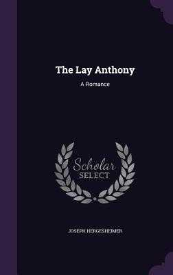 The Lay Anthony: A Romance - Hergesheimer, Joseph