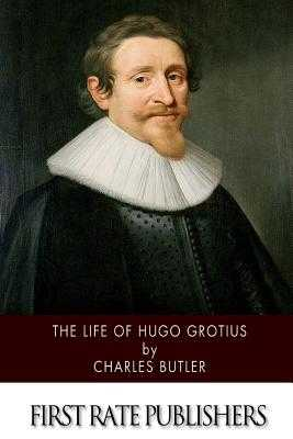The Life of Hugo Grotius - Butler, Charles