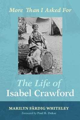The Life of Isabel Crawford - Whiteley, Marilyn Fardig, and Dekar, Paul R (Foreword by)