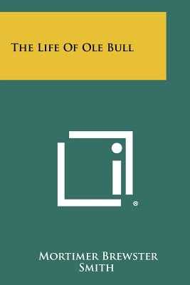The Life of OLE Bull - Smith, Mortimer Brewster