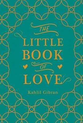 The Little Book of Love - Gibran, Kahlil, and Bushrui, Suheil (Editor)