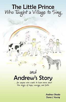 The Little Prince Who Taught a Village to Sing and Andrew's Story - Skoda, Andrew