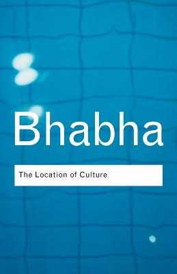 The Location of Culture - Bhabha, Homi K