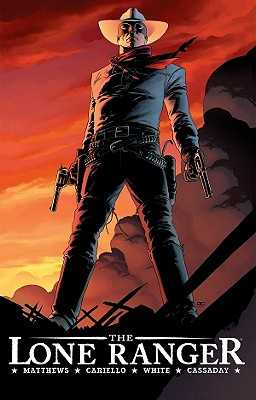 The Lone Ranger Volume 1: Now & Forever - Matthews, Brett, and Cariello, Sergio, and Cassaday, John