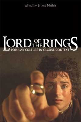 The Lord of the Rings: Popular Culture in Global Context - Mathijs, Ernest (Editor)