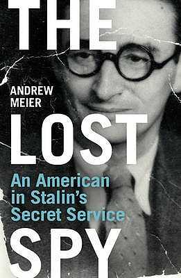 The Lost Spy: An American in Stalin's Secret Service - Meier, Andrew