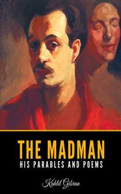 The Madman: His Parables and Poems - Gibran, Kahlil