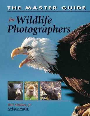 The Master Guide for Wildlife Photographers - Silliker, Bill, and Silliker, Jr