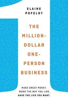 The Million-Dollar, One-Person Business: Make Great Money. Work the Way You Like. Have the Life You Want. - Pofeldt, Elaine