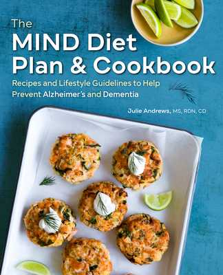 The Mind Diet Plan and Cookbook: Recipes and Lifestyle Guidelines to Help Prevent Alzheimer's and Dementia - Andrews, Julie, Ms.