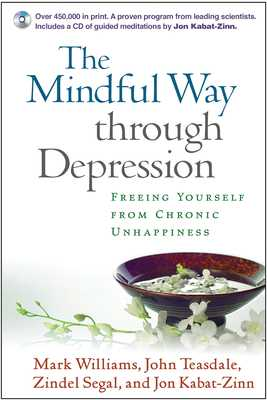 The Mindful Way Through Depression: Freeing Yourself from Chronic Unhappiness - Williams, Mark, Dphil, and Teasdale, John, PhD, and Segal, Zindel V, PhD