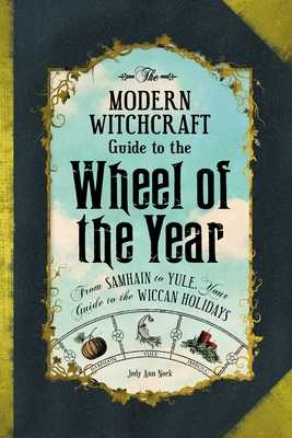 The Modern Witchcraft Guide to the Wheel of the Year: From Samhain to Yule, Your Guide to the Wiccan Holidays - Nock, Judy Ann