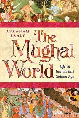 The Mughal World: India's Tainted Paradise - Eraly, Abraham
