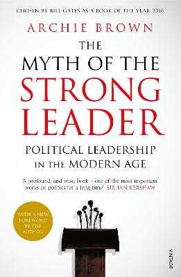 The Myth of the Strong Leader: Political Leadership in the Modern Age - Brown, Archie