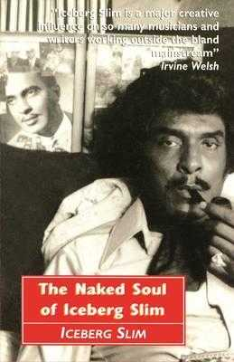 The Naked Soul of Iceberg Slim - Slim, Iceberg