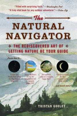 The Natural Navigator: The Rediscovered Art of Letting Nature Be Your Guide - Gooley, Tristan
