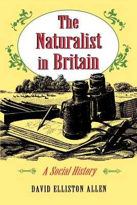 The Naturalist in Britain: A Social History - Allen, David Elliston