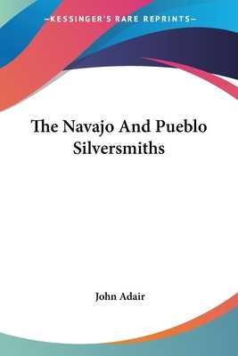 The Navajo And Pueblo Silversmiths - Adair, John, Mr.